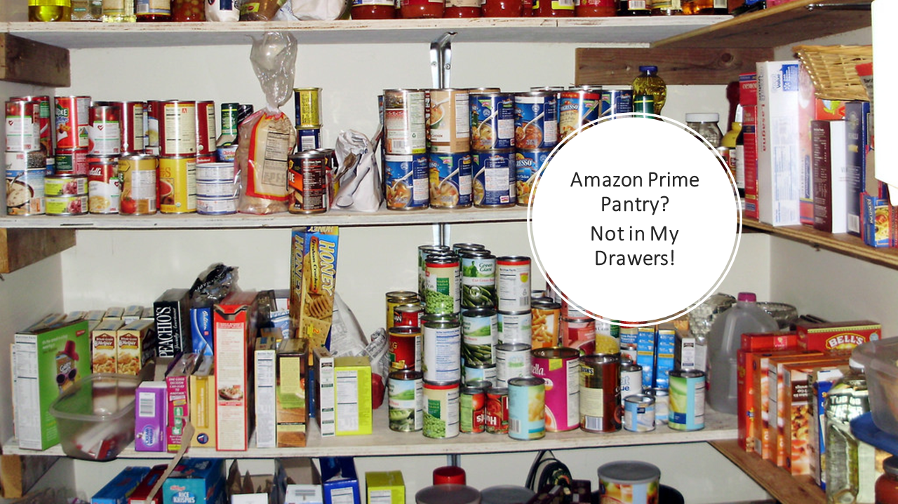 Amazon Prime Pantry? Not in My Drawers! (Video Post)