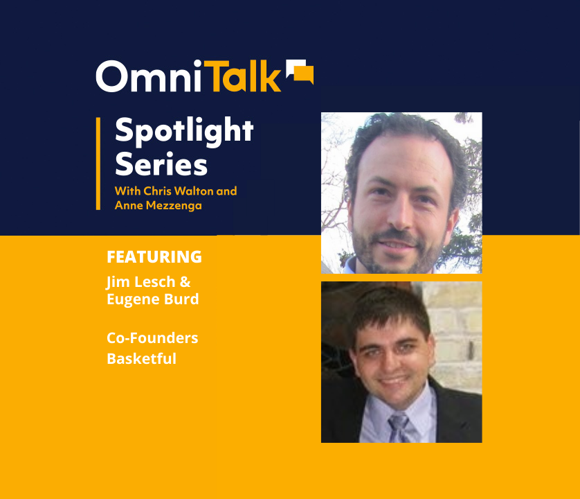 Spotlight Podcast | Basketful Co-Founders Eugene Burd and Jim Lesch